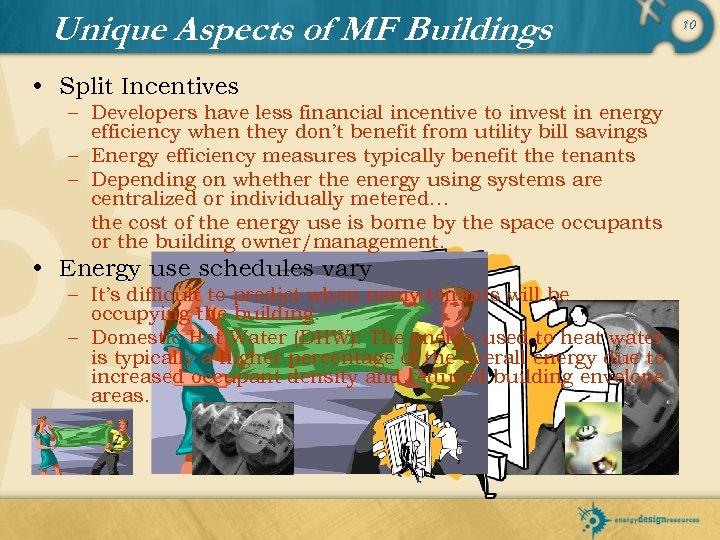 Unique Aspects of MF Buildings • Split Incentives – Developers have less financial incentive