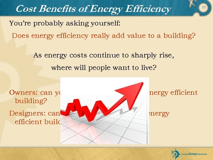 Cost Benefits of Energy Efficiency You're probably asking yourself: Does energy efficiency really add