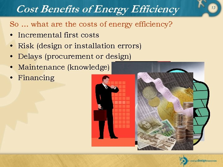 Cost Benefits of Energy Efficiency So … what are the costs of energy efficiency?