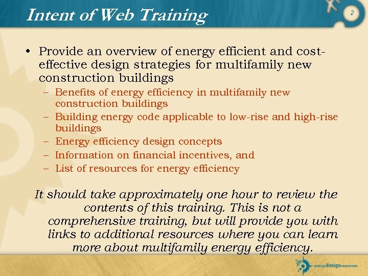Intent of Web Training • Provide an overview of energy efficient and costeffective design