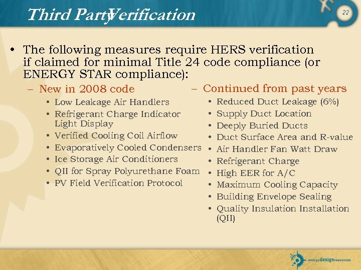 Third Party Verification 22 • The following measures require HERS verification if claimed for