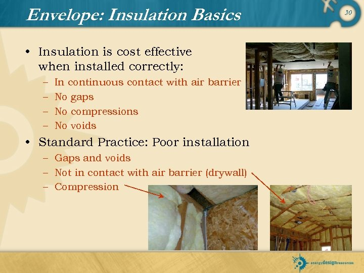 Envelope: Insulation Basics • Insulation is cost effective when installed correctly: – – In