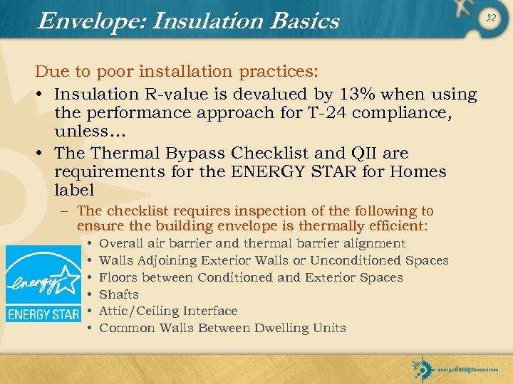 Envelope: Insulation Basics Due to poor installation practices: • Insulation R-value is devalued by