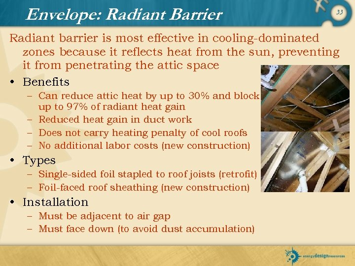 Envelope: Radiant Barrier 33 Radiant barrier is most effective in cooling-dominated zones because it