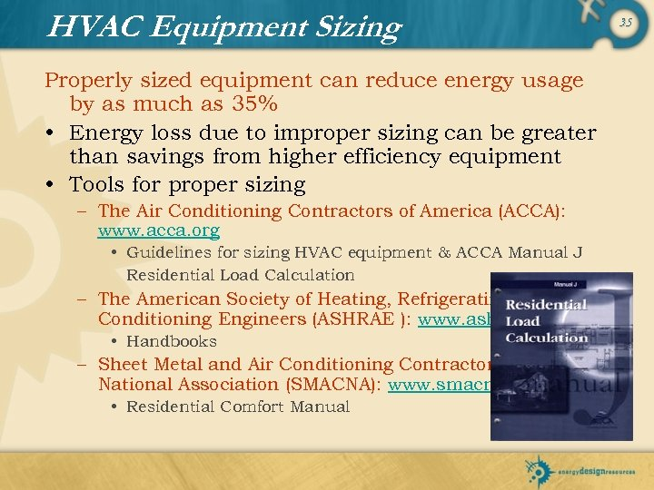 HVAC Equipment Sizing Properly sized equipment can reduce energy usage by as much as