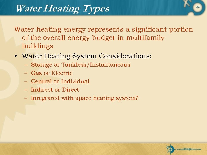 Water Heating Types Water heating energy represents a significant portion of the overall energy