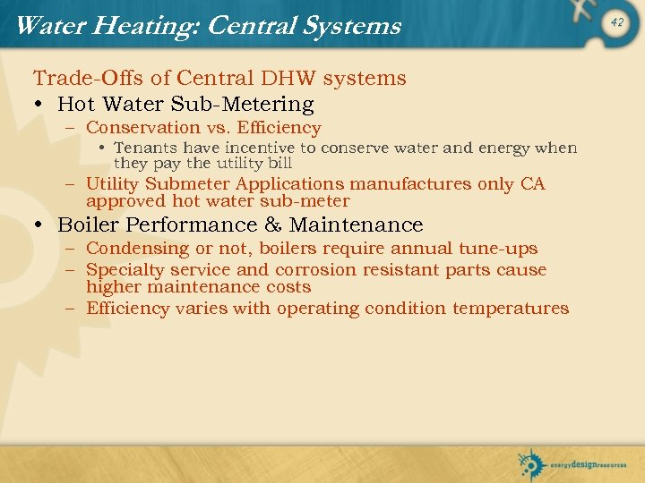Water Heating: Central Systems Trade-Offs of Central DHW systems • Hot Water Sub-Metering –