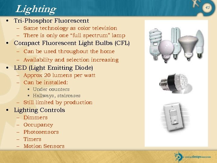 Lighting • Tri-Phosphor Fluorescent – Same technology as color television – There is only