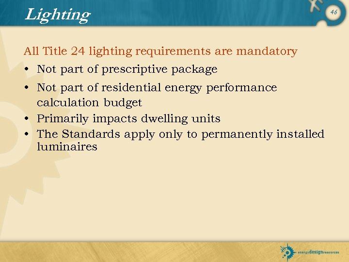 Lighting All Title 24 lighting requirements are mandatory • Not part of prescriptive package
