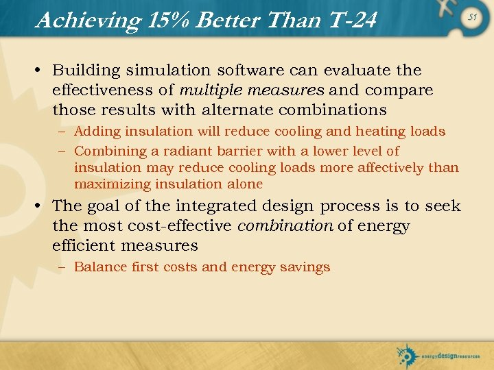 Achieving 15% Better Than T-24 • Building simulation software can evaluate the effectiveness of