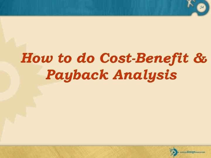 54 How to do Cost-Benefit & Payback Analysis