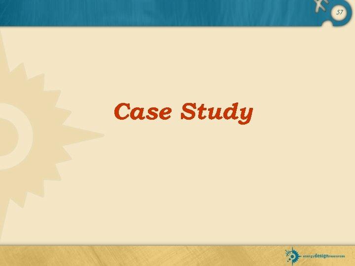 57 Case Study