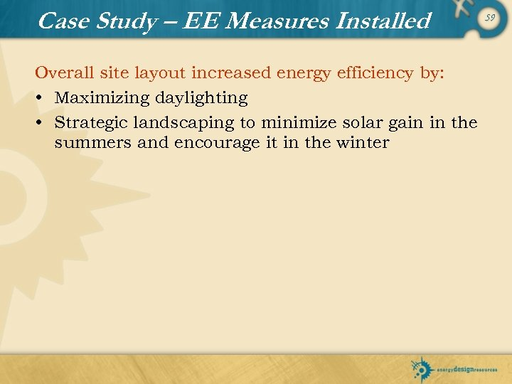 Case Study – EE Measures Installed Overall site layout increased energy efficiency by: •