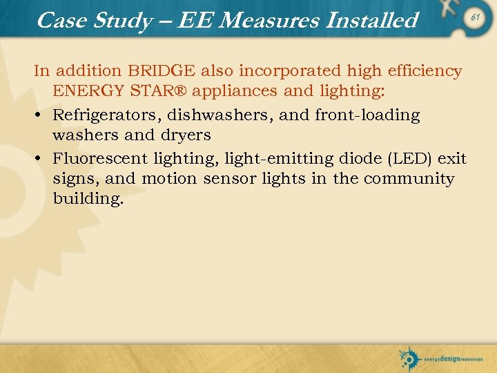 Case Study – EE Measures Installed In addition BRIDGE also incorporated high efficiency ENERGY