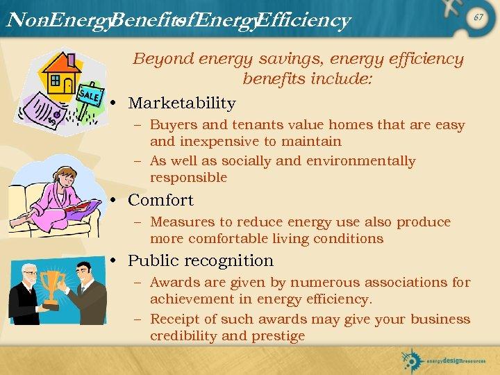Non. Energy Benefits Energy of Efficiency Beyond energy savings, energy efficiency benefits include: •
