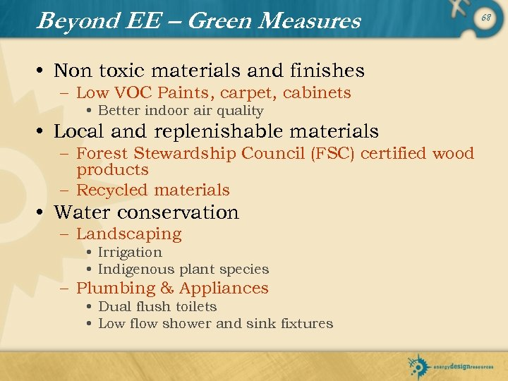Beyond EE – Green Measures • Non toxic materials and finishes – Low VOC