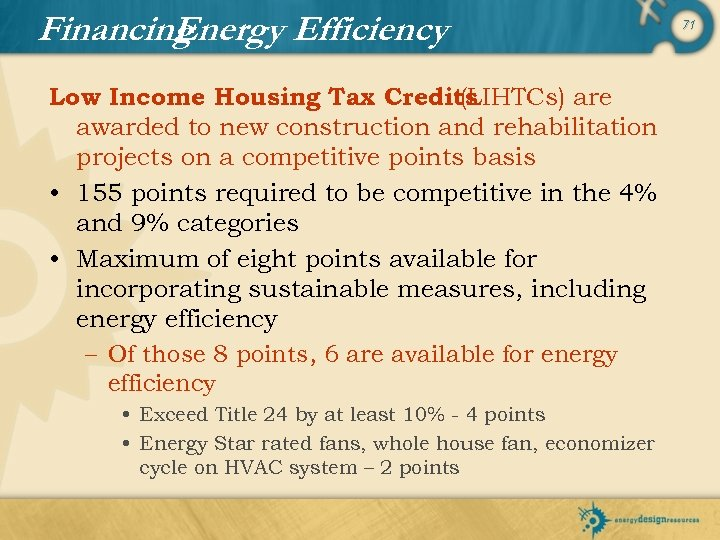 Financing Energy Efficiency Low Income Housing Tax Credits (LIHTCs) are awarded to new construction