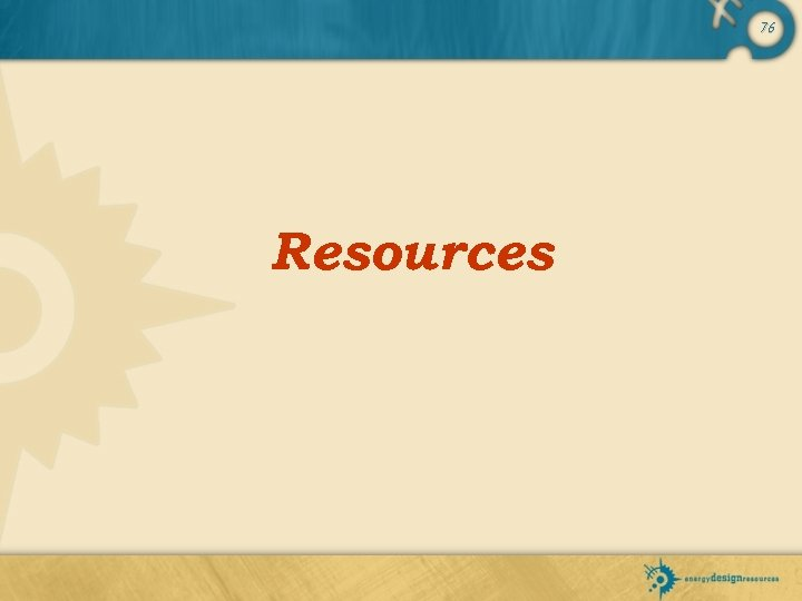 76 Resources