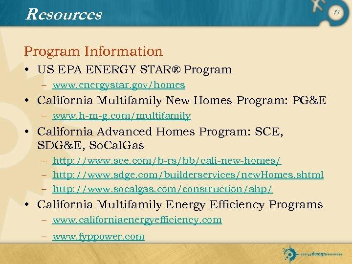 Resources Program Information • US EPA ENERGY STAR® Program – www. energystar. gov/homes •