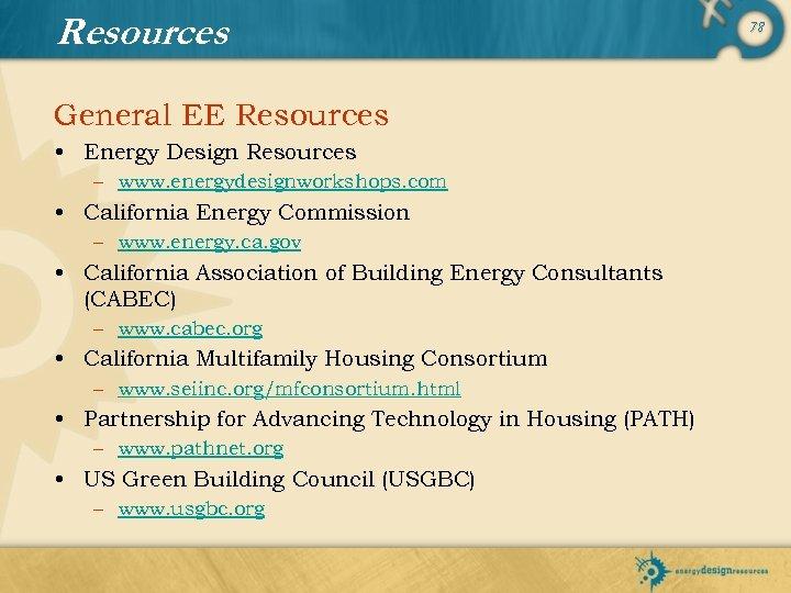 Resources General EE Resources • Energy Design Resources – www. energydesignworkshops. com • California