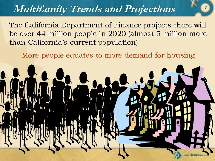 Multifamily Trends and Projections 8 The California Department of Finance projects there will be