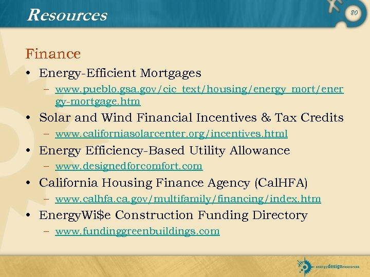 Resources Finance • Energy-Efficient Mortgages – www. pueblo. gsa. gov/cic_text/housing/energy_mort/ener gy-mortgage. htm • Solar