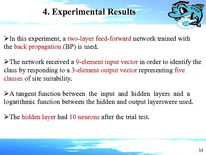 4. Experimental Results ØIn this experiment, a two-layer feed-forward network trained with the back