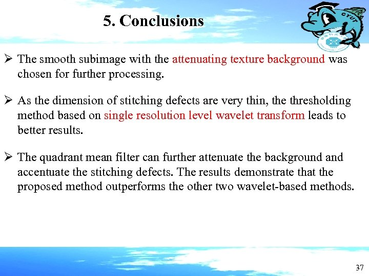 5. Conclusions Ø The smooth subimage with the attenuating texture background was chosen for