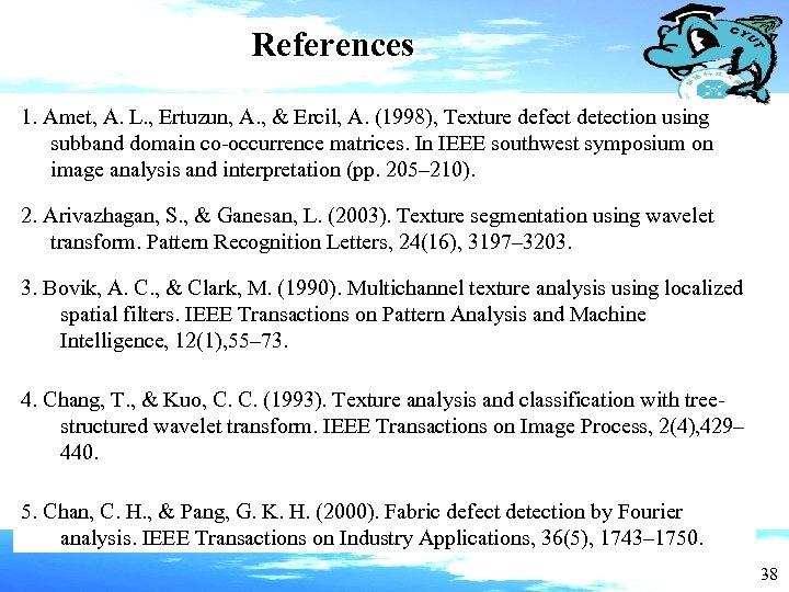 References 1. Amet, A. L. , Ertuzun, A. , & Ercil, A. (1998), Texture