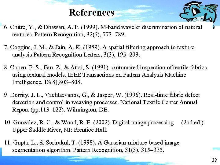 References 6. Chitre, Y. , & Dhawan, A. P. (1999). M-band wavelet discrimination of