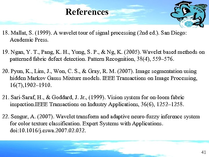 References 18. Mallat, S. (1999). A wavelet tour of signal processing (2 nd ed.