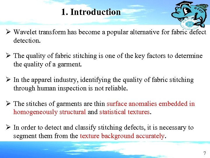 1. Introduction Ø Wavelet transform has become a popular alternative for fabric defect detection.