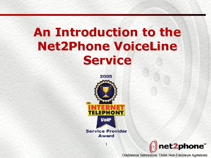 An Introduction to the Net 2 Phone Voice. Line Service 1 Confidential Information: Under