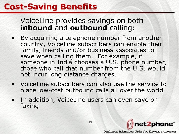Cost-Saving Benefits Voice. Line provides savings on both inbound and outbound calling: • By