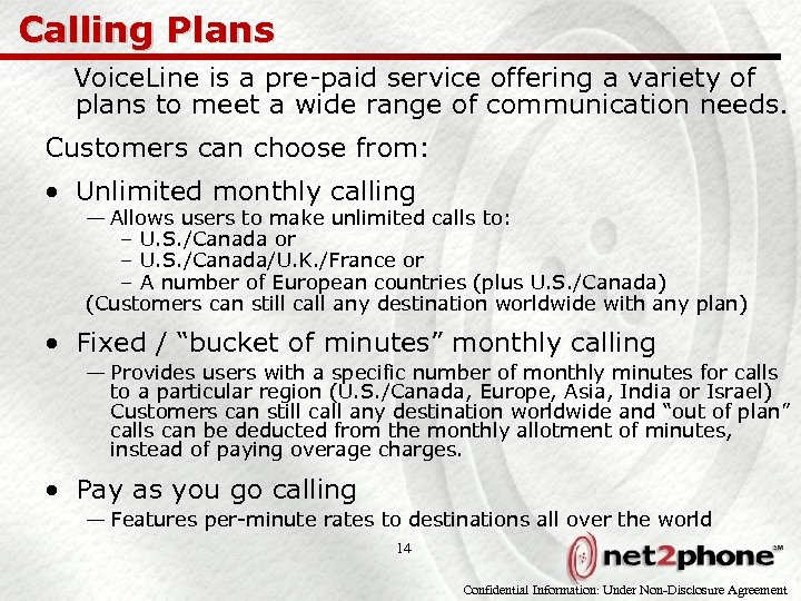 Calling Plans Voice. Line is a pre-paid service offering a variety of plans to