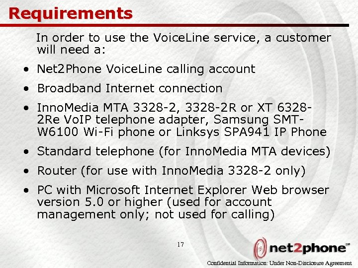 Requirements In order to use the Voice. Line service, a customer will need a:
