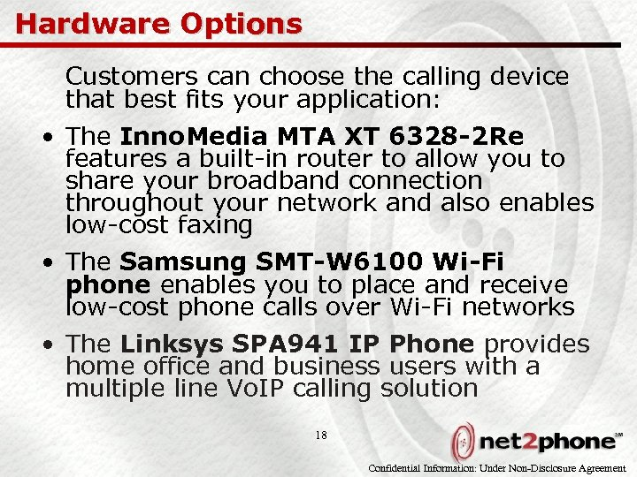 Hardware Options Customers can choose the calling device that best fits your application: •