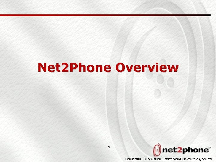Net 2 Phone Overview 2 Confidential Information: Under Non-Disclosure Agreement