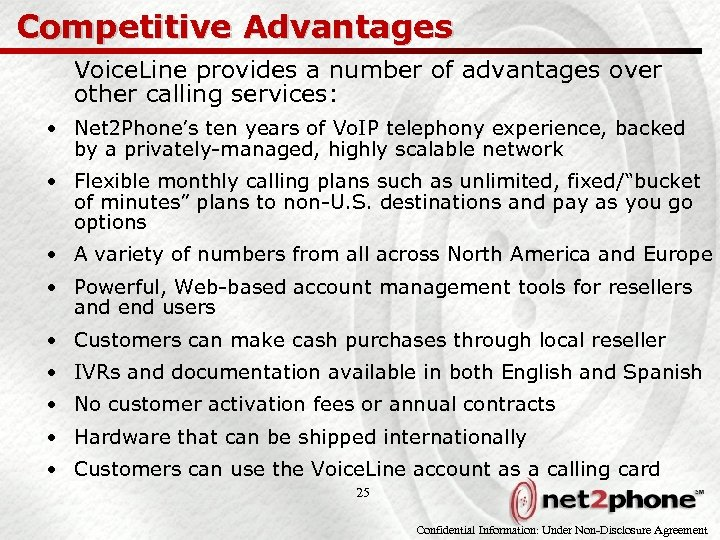 Competitive Advantages Voice. Line provides a number of advantages over other calling services: •