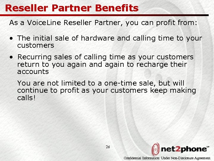 Reseller Partner Benefits As a Voice. Line Reseller Partner, you can profit from: •