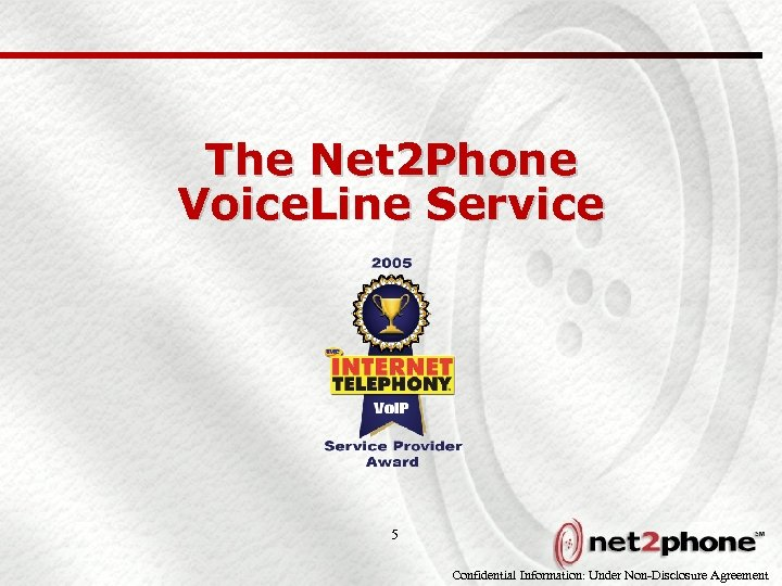 The Net 2 Phone Voice. Line Service 5 Confidential Information: Under Non-Disclosure Agreement