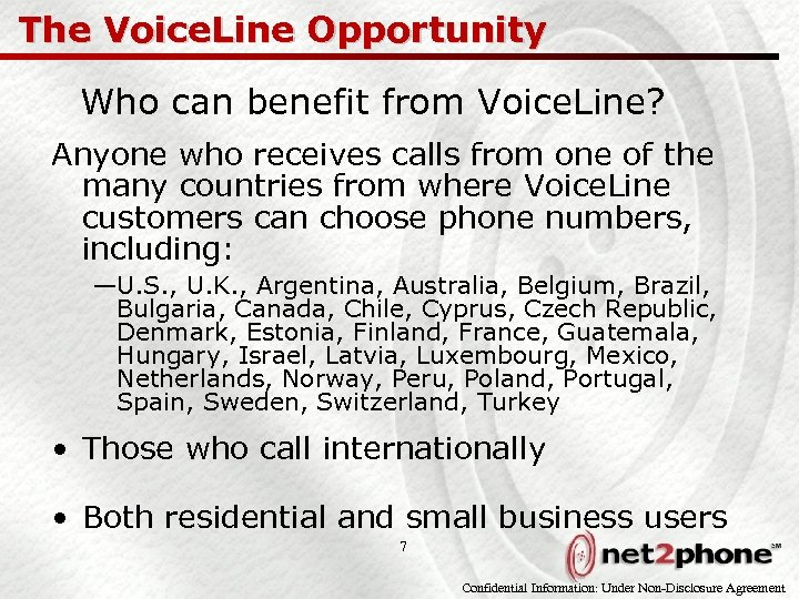 The Voice. Line Opportunity Who can benefit from Voice. Line? Anyone who receives calls