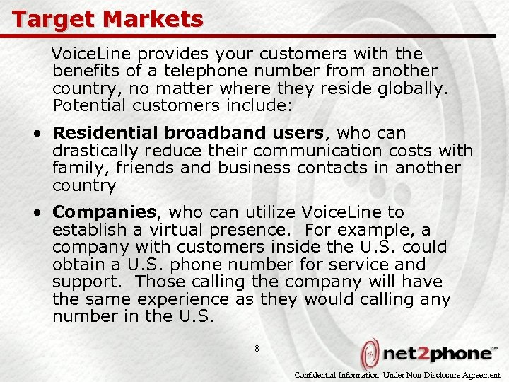 Target Markets Voice. Line provides your customers with the benefits of a telephone number