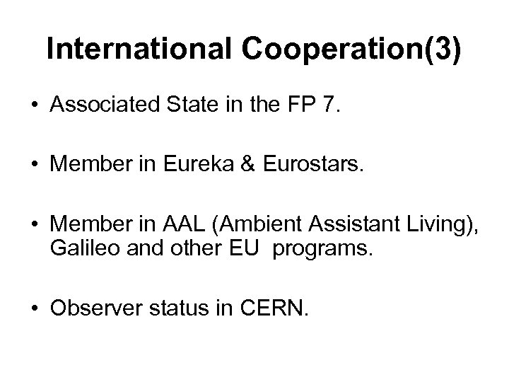 International Cooperation(3) • Associated State in the FP 7. • Member in Eureka &