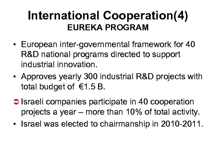International Cooperation(4) EUREKA PROGRAM • European inter-governmental framework for 40 R&D national programs directed