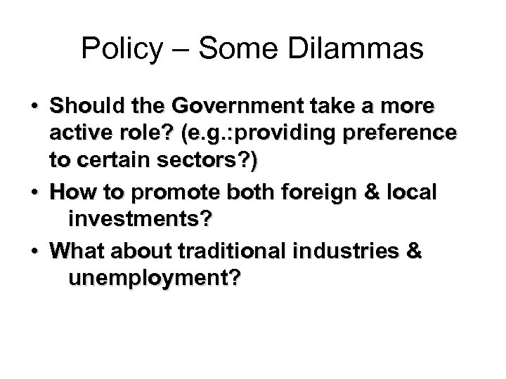 Policy – Some Dilammas • Should the Government take a more active role? (e.