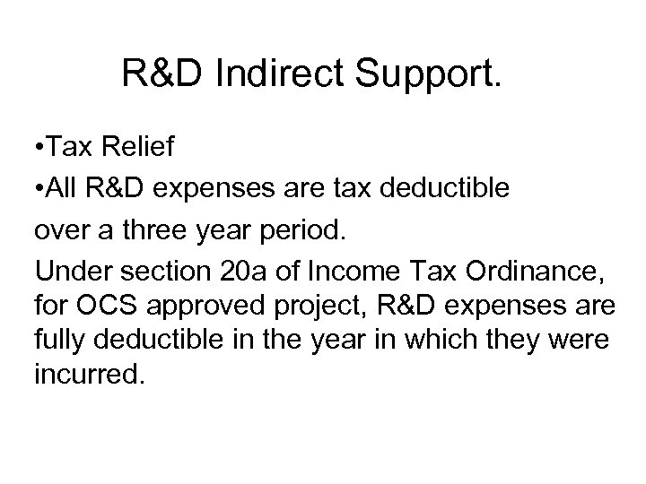 R&D Indirect Support. • Tax Relief • All R&D expenses are tax deductible over