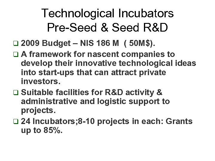 Technological Incubators Pre-Seed & Seed R&D q 2009 Budget – NIS 186 M (