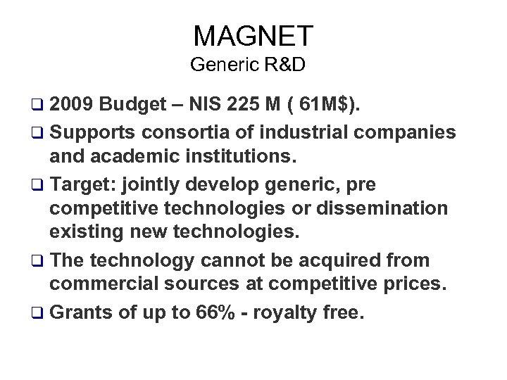 MAGNET Generic R&D q 2009 Budget – NIS 225 M ( 61 M$). q