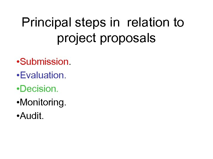 Principal steps in relation to project proposals • Submission. • Evaluation. • Decision. •